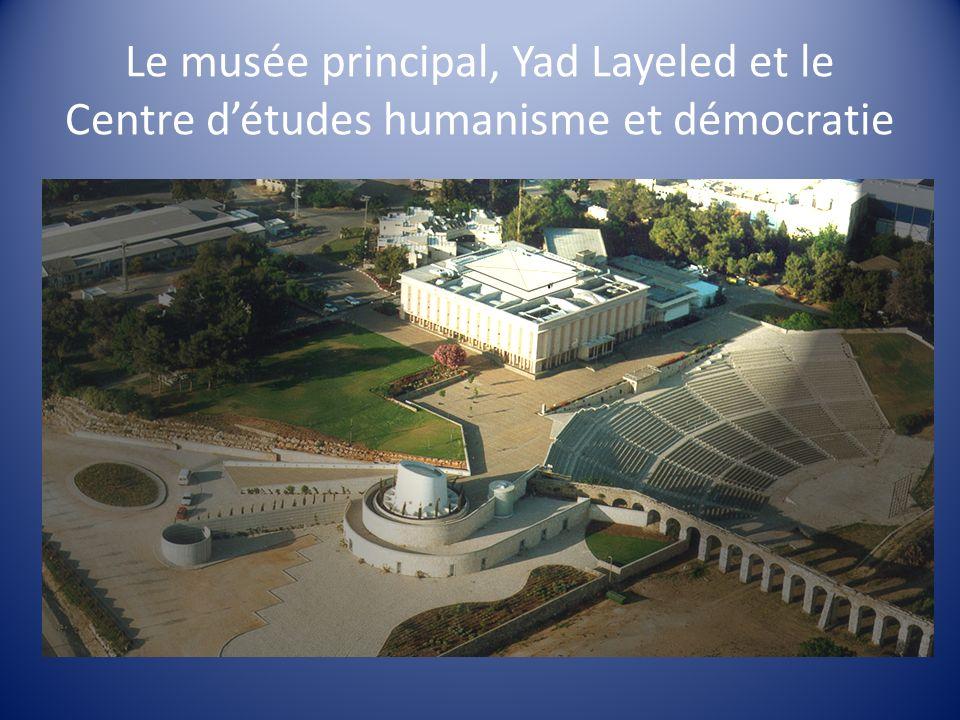 Le musée principal, Yad Layeled et le Centre détudes humanisme et démocratie