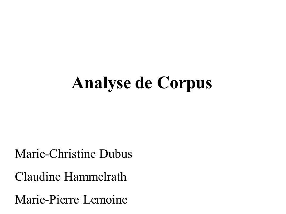 Analyse de Corpus Marie-Christine Dubus Claudine Hammelrath Marie-Pierre Lemoine