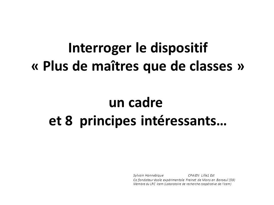 Interroger le dispositif « Plus de maîtres que de classes » un cadre et 8 principes intéressants… Sylvain HannebiqueCPAIEN Lille1 Est Co fondateur éco