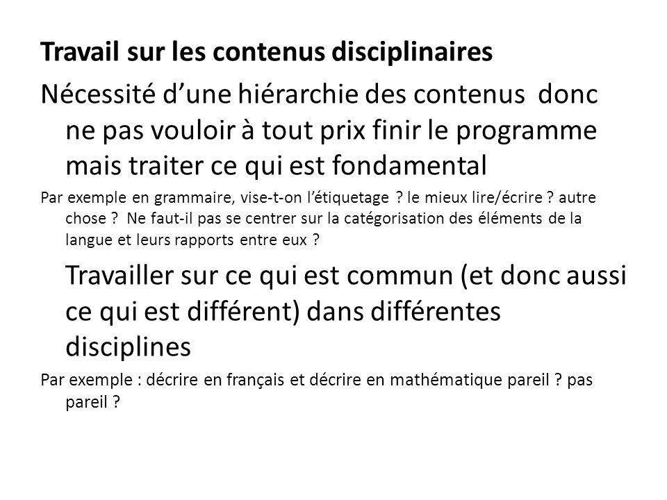 Travail sur les contenus disciplinaires Nécessité dune hiérarchie des contenus donc ne pas vouloir à tout prix finir le programme mais traiter ce qui est fondamental Par exemple en grammaire, vise-t-on létiquetage .