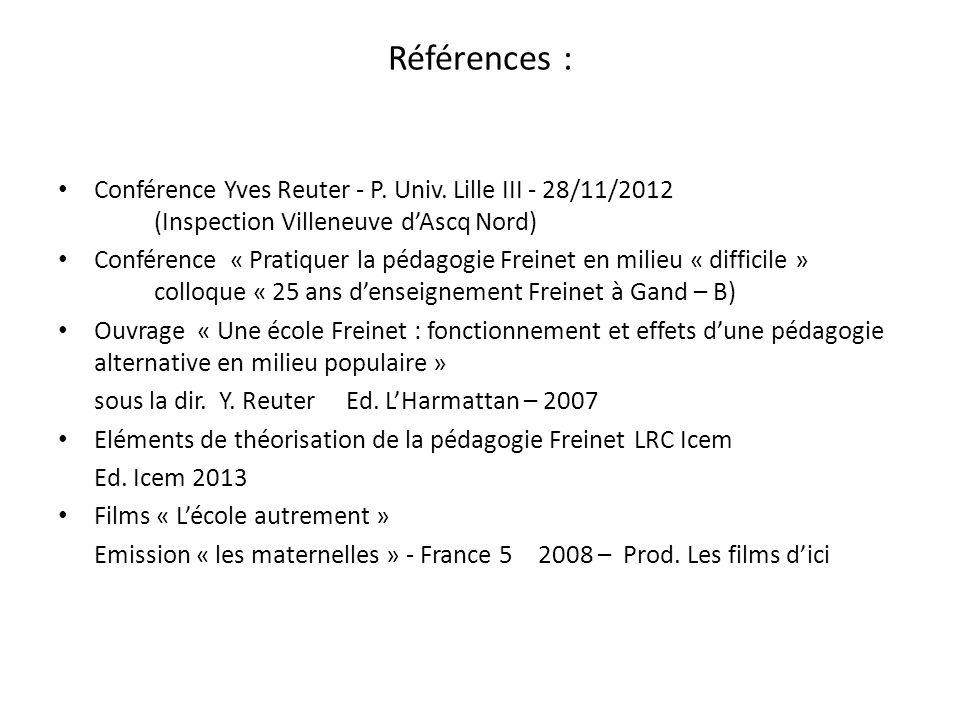Références : Conférence Yves Reuter - P. Univ. Lille III - 28/11/2012 (Inspection Villeneuve dAscq Nord) Conférence « Pratiquer la pédagogie Freinet e