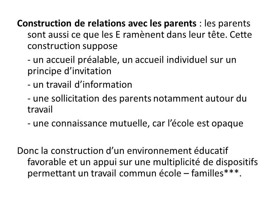 Construction de relations avec les parents : les parents sont aussi ce que les E ramènent dans leur tête. Cette construction suppose - un accueil préa