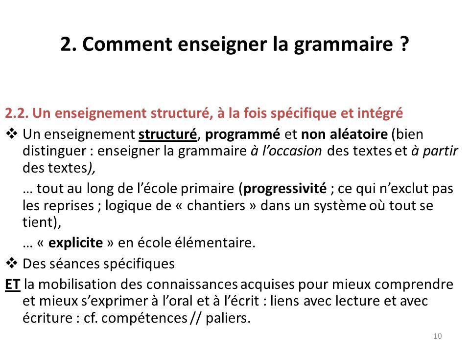 2. Comment enseigner la grammaire ? 2.2. Un enseignement structuré, à la fois spécifique et intégré Un enseignement structuré, programmé et non aléato