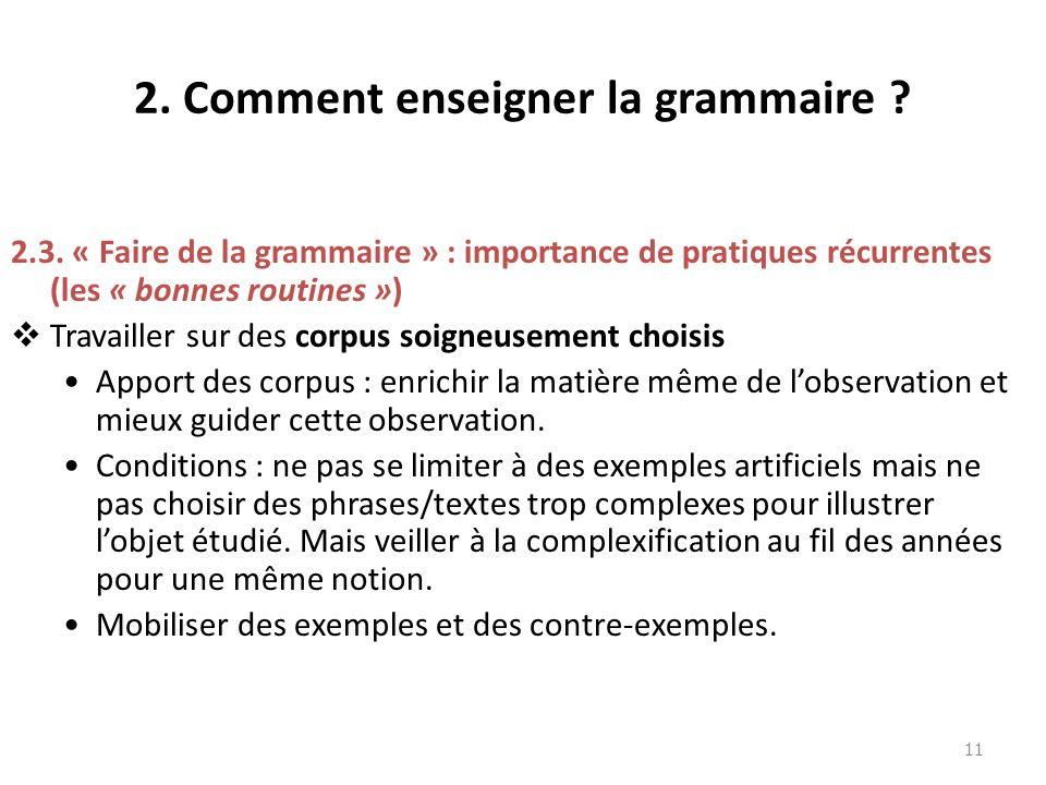 2. Comment enseigner la grammaire ? 2.3. « Faire de la grammaire » : importance de pratiques récurrentes (les « bonnes routines ») Travailler sur des