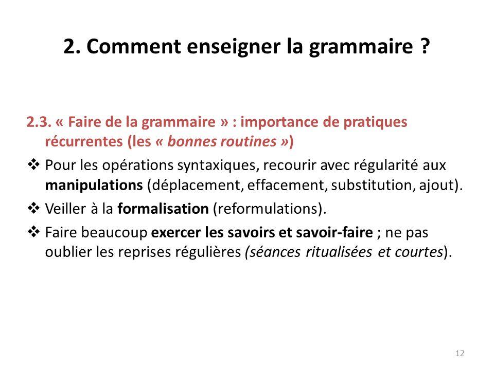 2. Comment enseigner la grammaire ? 2.3. « Faire de la grammaire » : importance de pratiques récurrentes (les « bonnes routines ») Pour les opérations