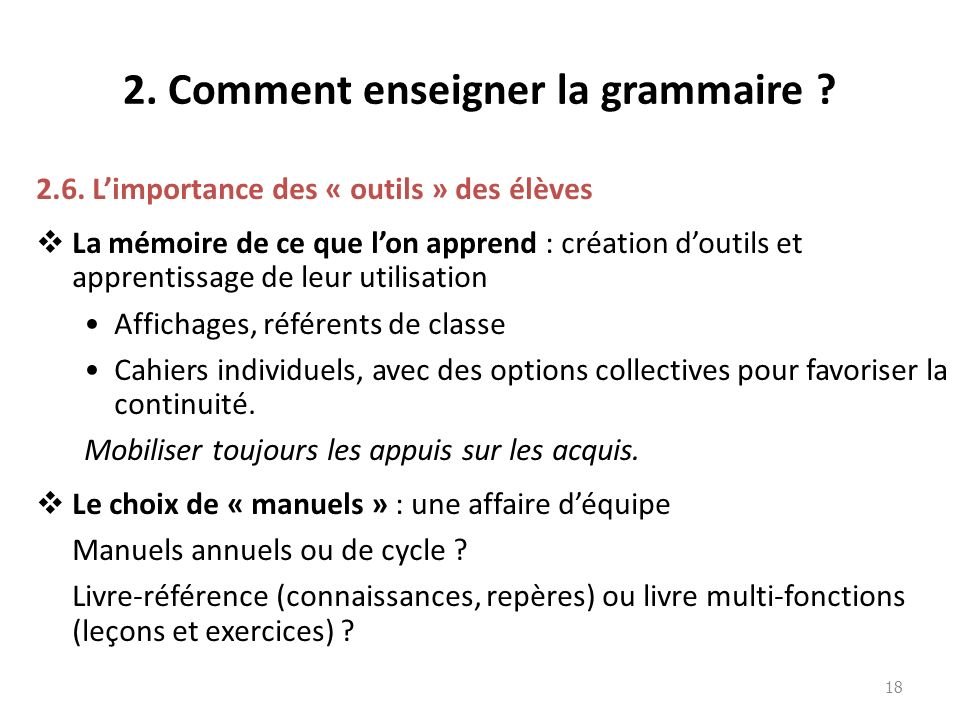 2. Comment enseigner la grammaire ? 2.6. Limportance des « outils » des élèves La mémoire de ce que lon apprend : création doutils et apprentissage de