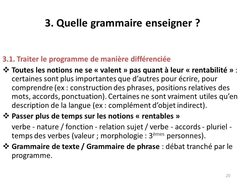 3. Quelle grammaire enseigner ? 3.1. Traiter le programme de manière différenciée Toutes les notions ne se « valent » pas quant à leur « rentabilité »