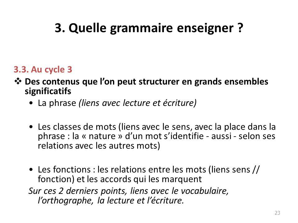 3. Quelle grammaire enseigner ? 3.3. Au cycle 3 Des contenus que lon peut structurer en grands ensembles significatifs La phrase (liens avec lecture e