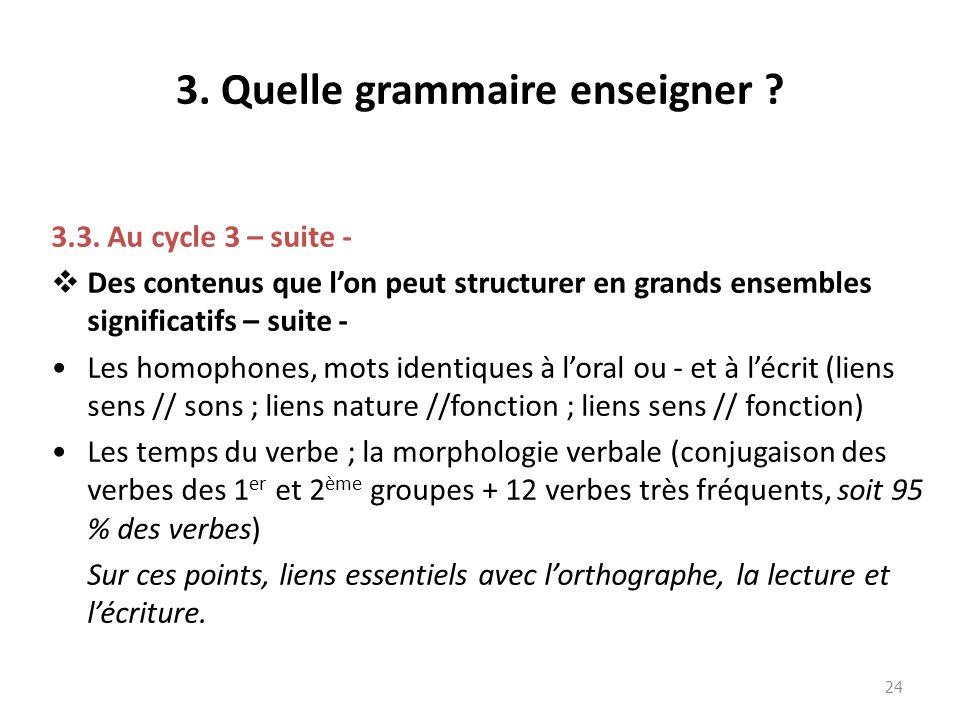 3. Quelle grammaire enseigner ? 3.3. Au cycle 3 – suite - Des contenus que lon peut structurer en grands ensembles significatifs – suite - Les homopho