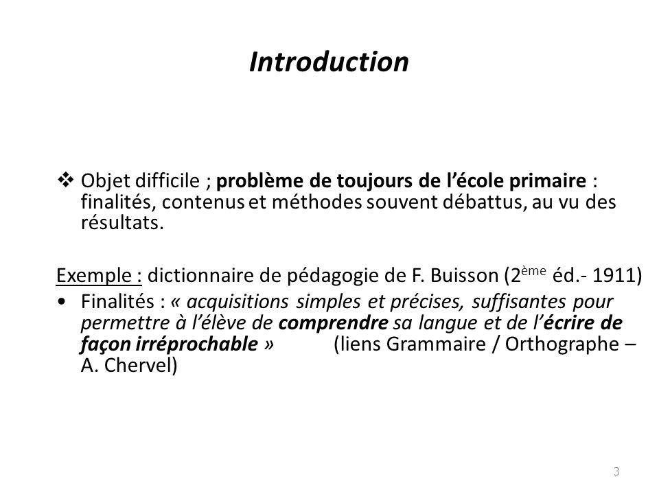 Introduction Objet difficile ; problème de toujours de lécole primaire : finalités, contenus et méthodes souvent débattus, au vu des résultats. Exempl