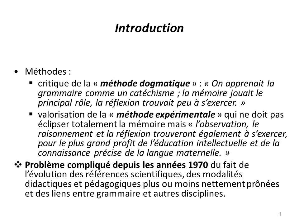 Introduction Méthodes : critique de la « méthode dogmatique » : « On apprenait la grammaire comme un catéchisme ; la mémoire jouait le principal rôle,