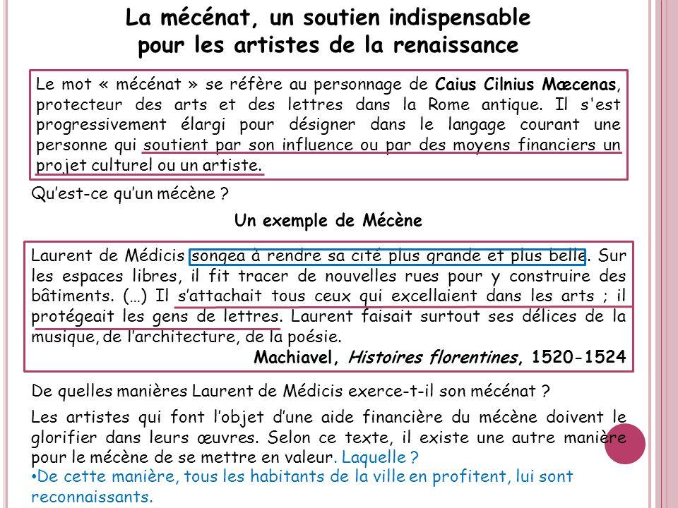 La mécénat, un soutien indispensable pour les artistes de la renaissance Le mot « mécénat » se réfère au personnage de Caius Cilnius Mæcenas, protecte