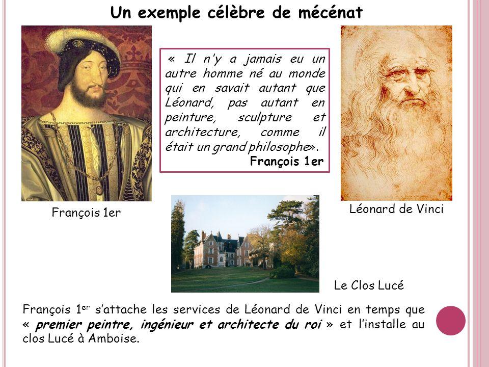 Un exemple célèbre de mécénat « Il n'y a jamais eu un autre homme né au monde qui en savait autant que Léonard, pas autant en peinture, sculpture et a