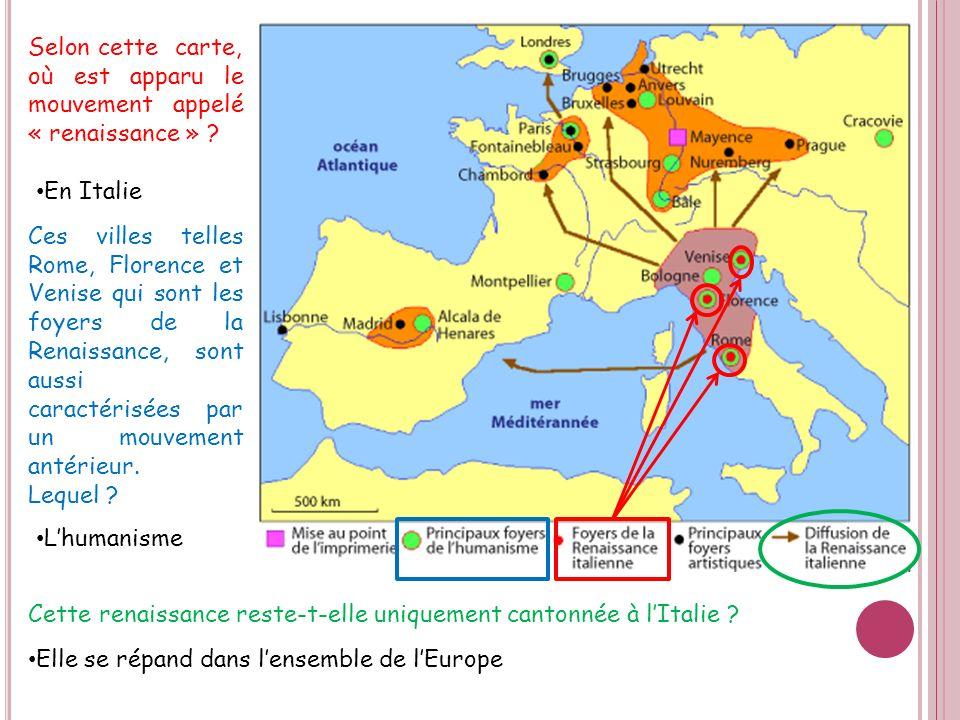 Selon cette carte, où est apparu le mouvement appelé « renaissance » ? En Italie Ces villes telles Rome, Florence et Venise qui sont les foyers de la