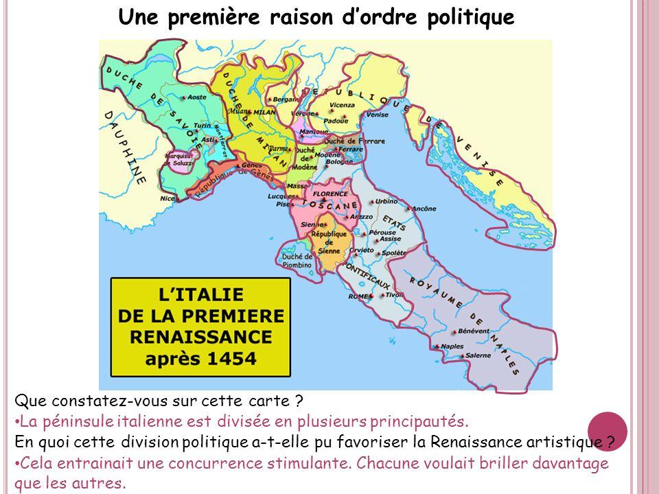 Une première raison dordre politique Que constatez-vous sur cette carte ? La péninsule italienne est divisée en plusieurs principautés. En quoi cette