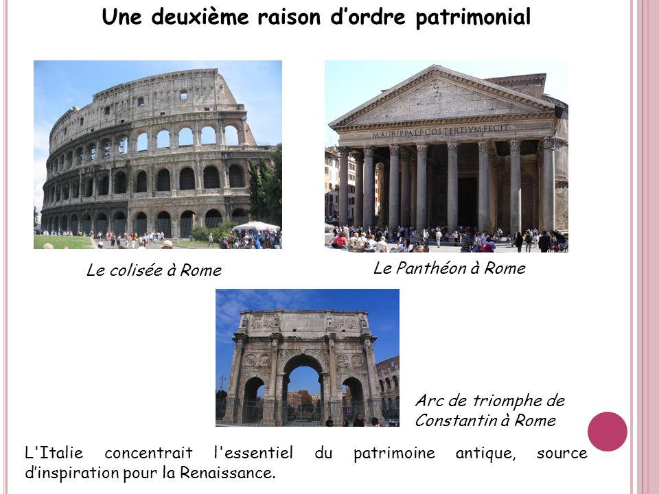 Une deuxième raison dordre patrimonial Le colisée à Rome L'Italie concentrait l'essentiel du patrimoine antique, source dinspiration pour la Renaissan