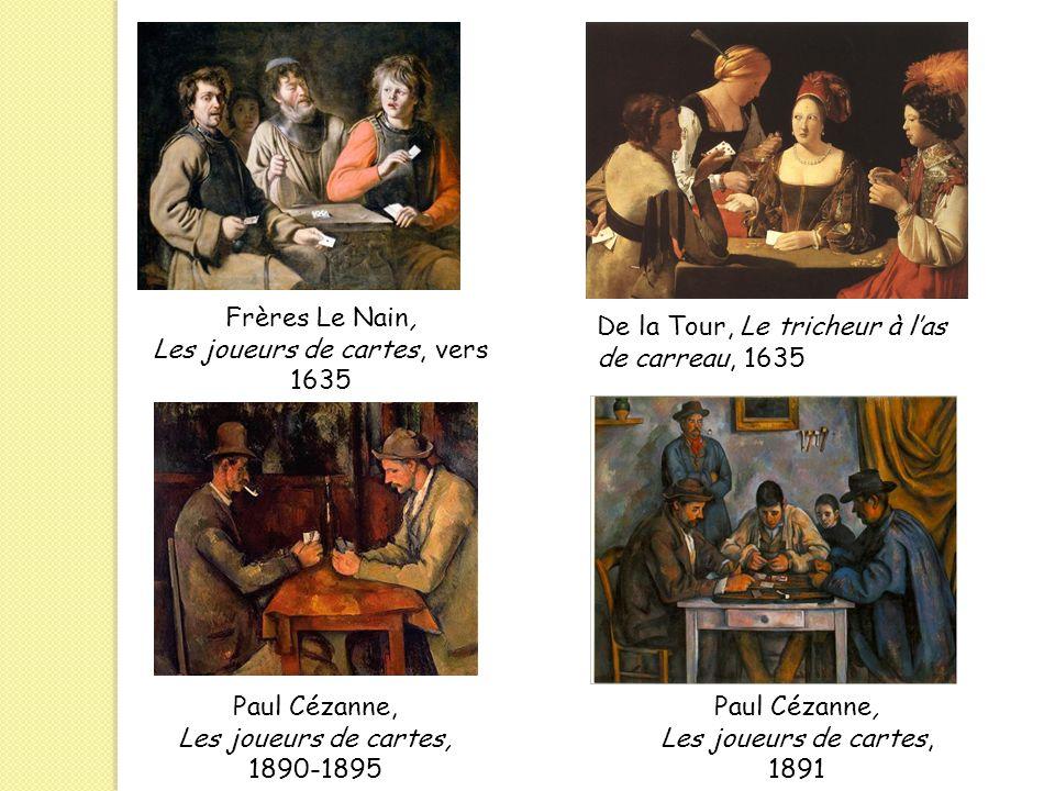 Paul Cézanne, Les joueurs de cartes, 1890-1895 Paul Cézanne, Les joueurs de cartes, 1891 Frères Le Nain, Les joueurs de cartes, vers 1635 De la Tour,