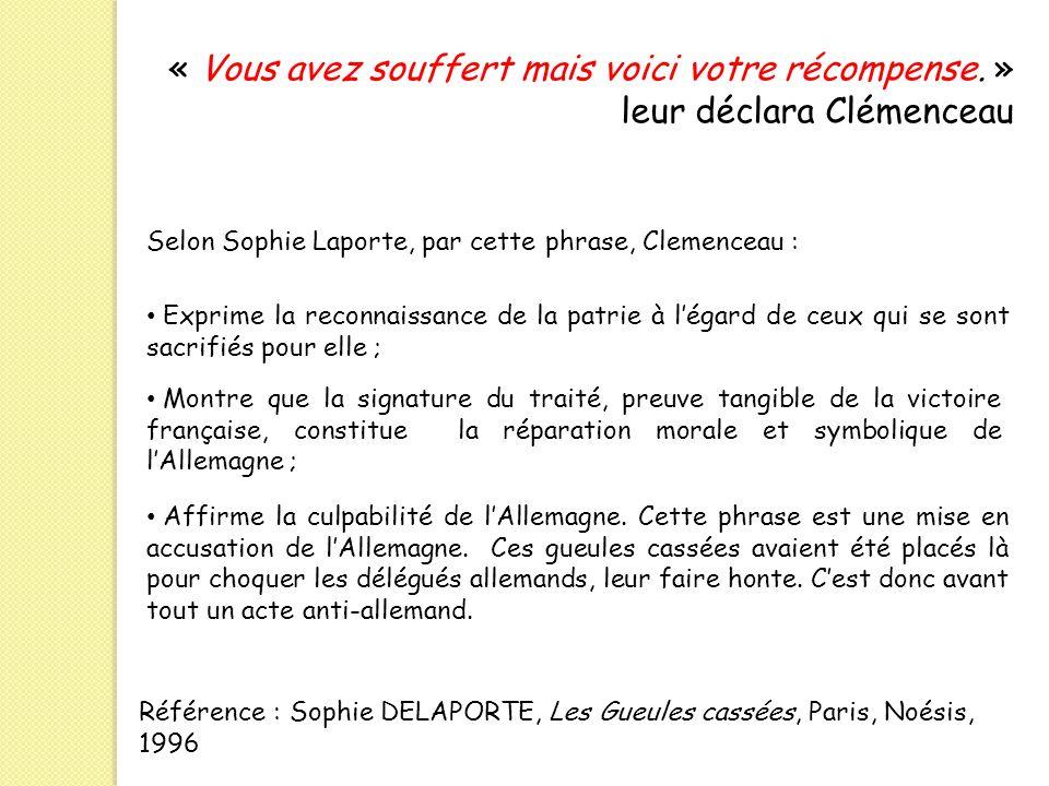 « Vous avez souffert mais voici votre récompense. » leur déclara Clémenceau Selon Sophie Laporte, par cette phrase, Clemenceau : Exprime la reconnaiss