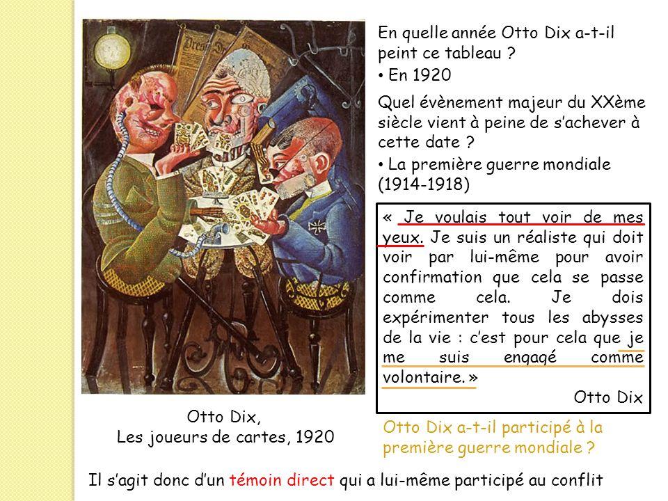 En quelle année Otto Dix a-t-il peint ce tableau ? Otto Dix, Les joueurs de cartes, 1920 En 1920 Quel évènement majeur du XXème siècle vient à peine d