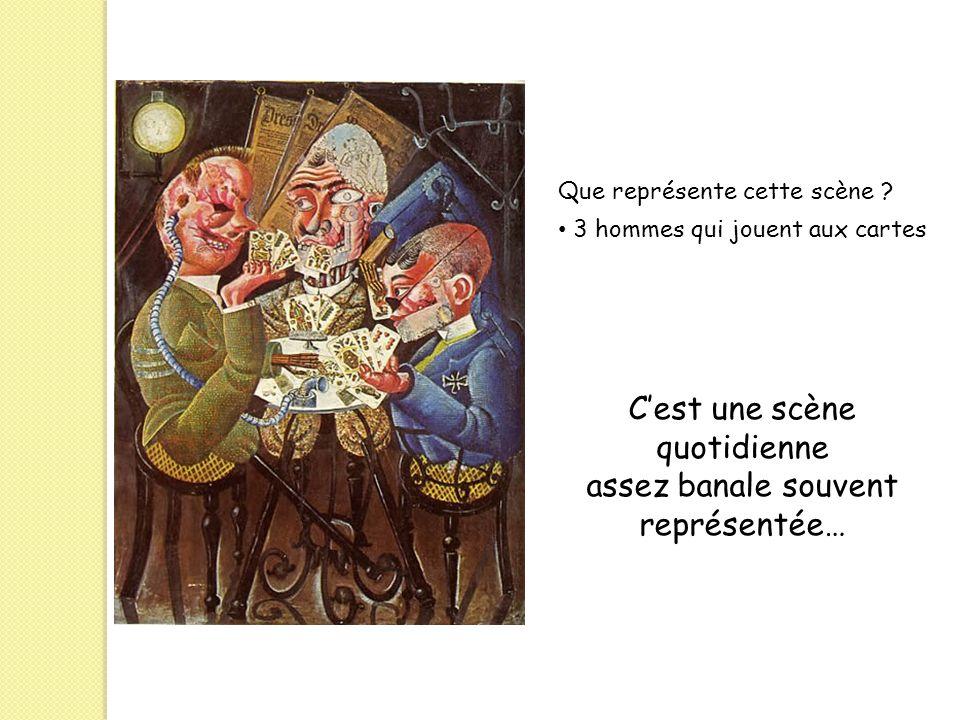 Que représente cette scène ? 3 hommes qui jouent aux cartes Cest une scène quotidienne assez banale souvent représentée…