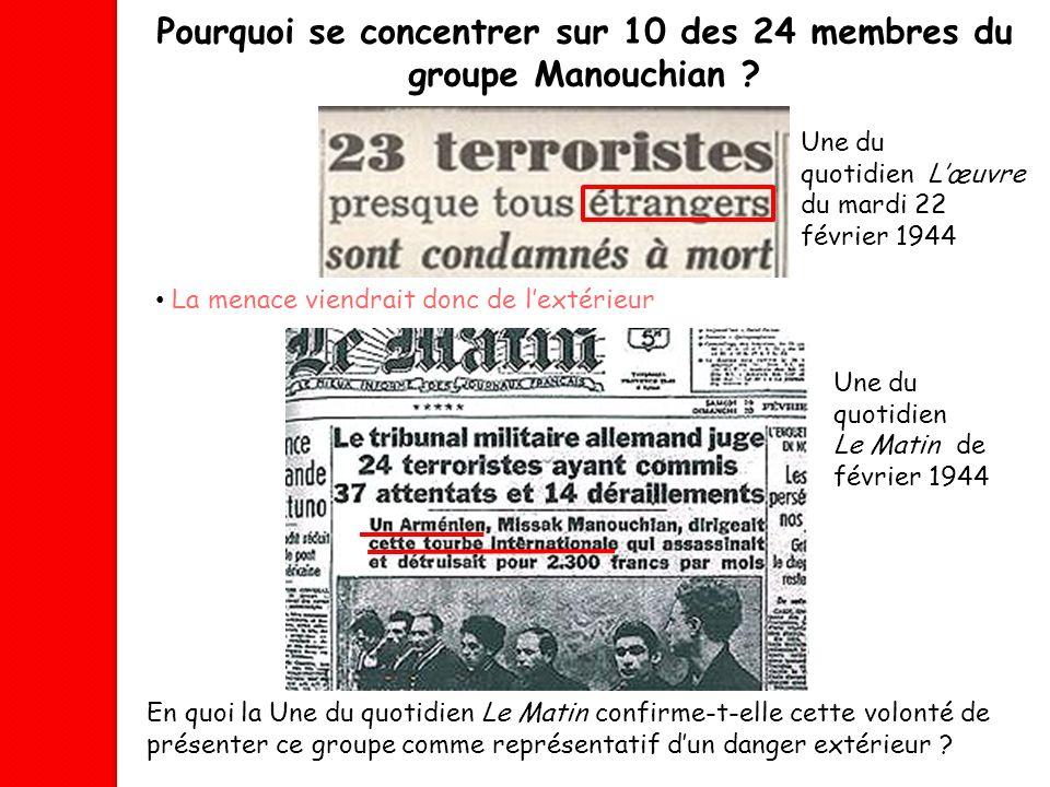 Pourquoi se concentrer sur 10 des 24 membres du groupe Manouchian ? Une du quotidien Lœuvre du mardi 22 février 1944 La menace viendrait donc de lexté