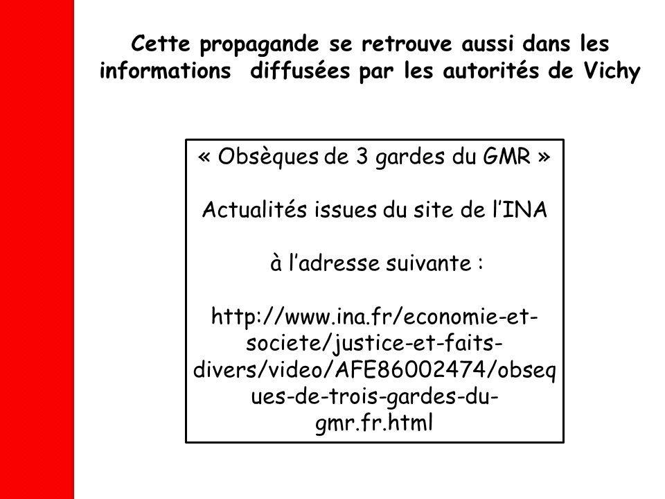 Cette propagande se retrouve aussi dans les informations diffusées par les autorités de Vichy « Obsèques de 3 gardes du GMR » Actualités issues du sit