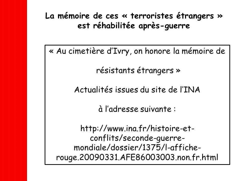La mémoire de ces « terroristes étrangers » est réhabilitée après-guerre « Au cimetière dIvry, on honore la mémoire de résistants étrangers » Actualit
