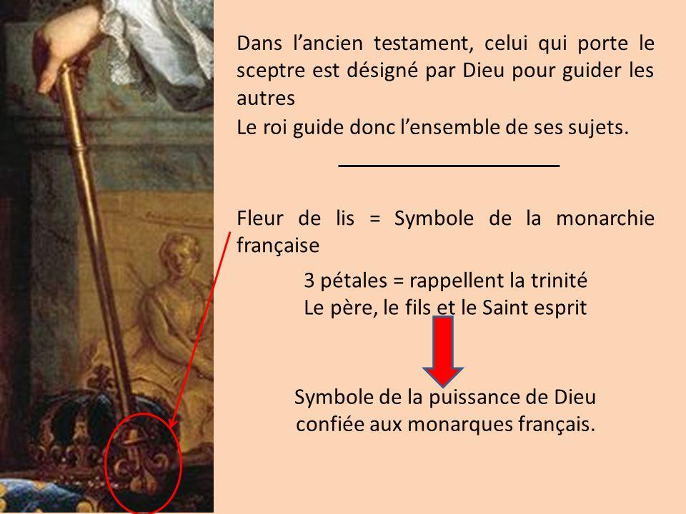 Dans lancien testament, celui qui porte le sceptre est désigné par Dieu pour guider les autres Le roi guide donc lensemble de ses sujets. Fleur de lis