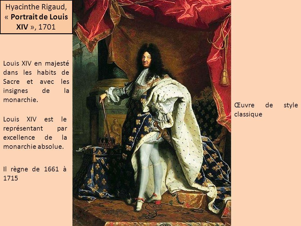 Hyacinthe Rigaud, « Portrait de Louis XIV », 1701 Louis XIV en majesté dans les habits de Sacre et avec les insignes de la monarchie. Louis XIV est le