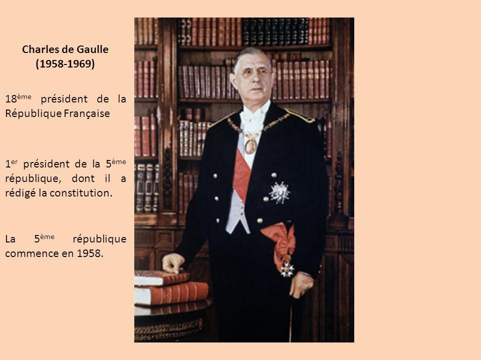Charles de Gaulle (1958-1969) 18 ème président de la République Française 1 er président de la 5 ème république, dont il a rédigé la constitution. La