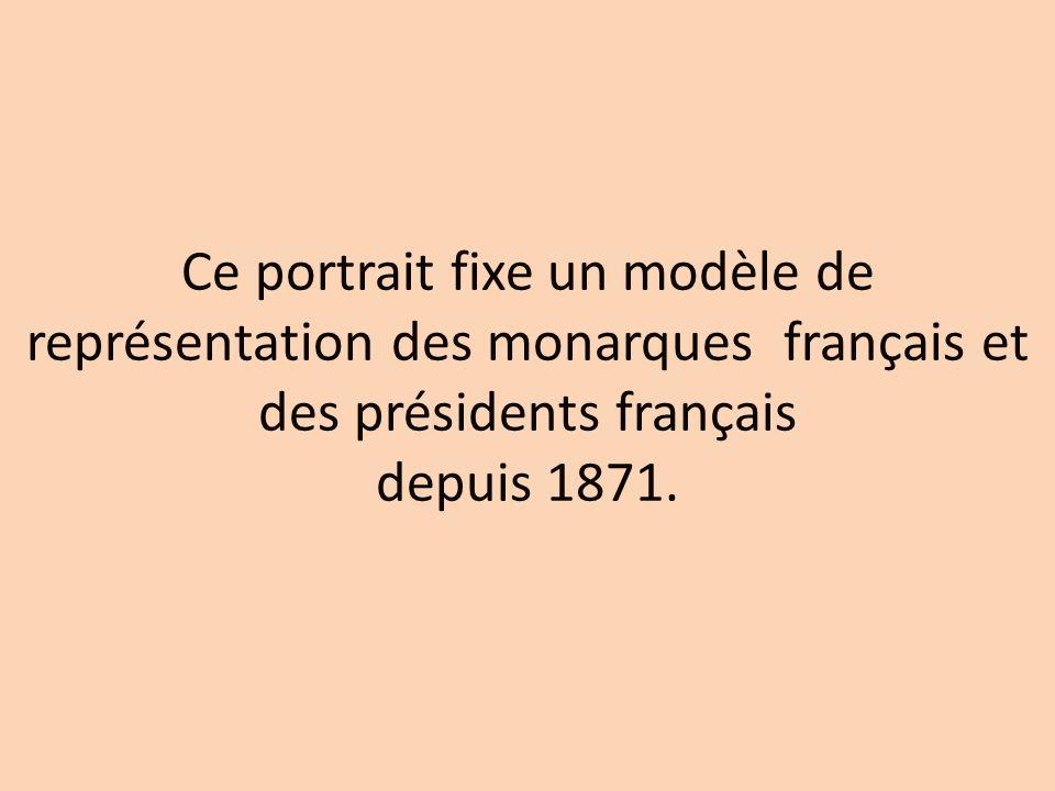 Ce portrait fixe un modèle de représentation des monarques français et des présidents français depuis 1871.