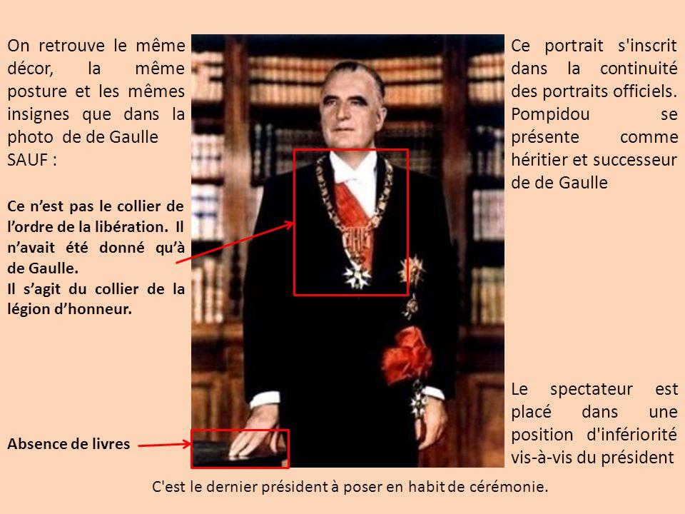 On retrouve le même décor, la même posture et les mêmes insignes que dans la photo de de Gaulle SAUF : C'est le dernier président à poser en habit de