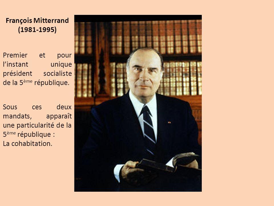 François Mitterrand (1981-1995) Premier et pour linstant unique président socialiste de la 5 ème république. Sous ces deux mandats, apparaît une parti