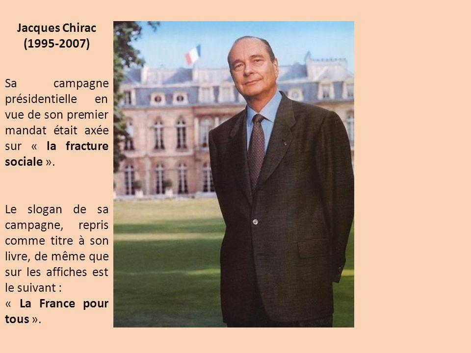 Jacques Chirac (1995-2007) Sa campagne présidentielle en vue de son premier mandat était axée sur « la fracture sociale ». Le slogan de sa campagne, r