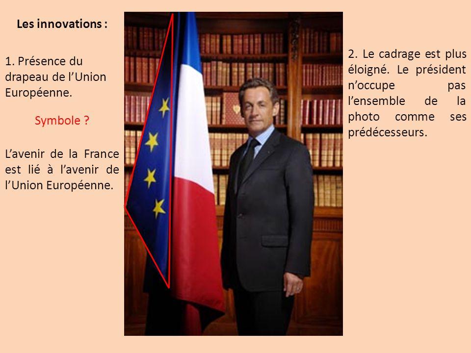 Les innovations : 1. Présence du drapeau de lUnion Européenne. Symbole ? Lavenir de la France est lié à lavenir de lUnion Européenne. 2. Le cadrage es