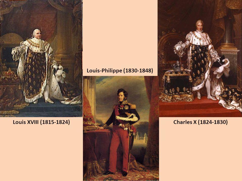 Louis XVIII (1815-1824)Charles X (1824-1830) Louis-Philippe (1830-1848)