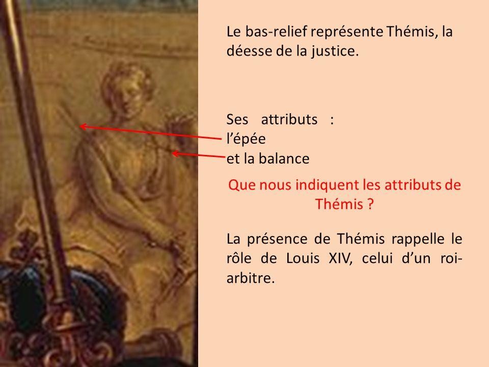 Le bas-relief représente Thémis, la déesse de la justice. Ses attributs : lépée et la balance La présence de Thémis rappelle le rôle de Louis XIV, cel
