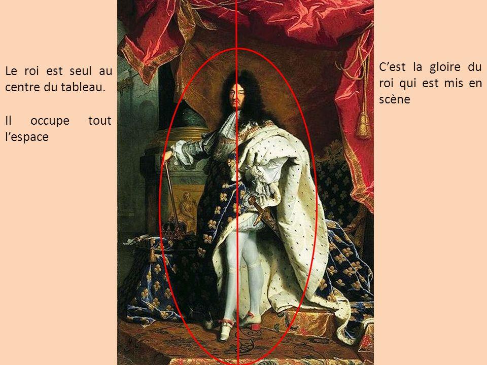 Le roi est seul au centre du tableau. Il occupe tout lespace Cest la gloire du roi qui est mis en scène