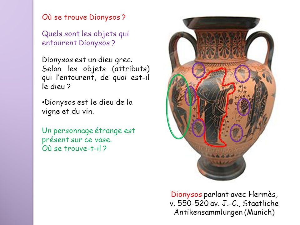 Dionysos parlant avec Hermès, v. 550-520 av. J.-C., Staatliche Antikensammlungen (Munich) Où se trouve Dionysos ? Dionysos est un dieu grec. Selon les