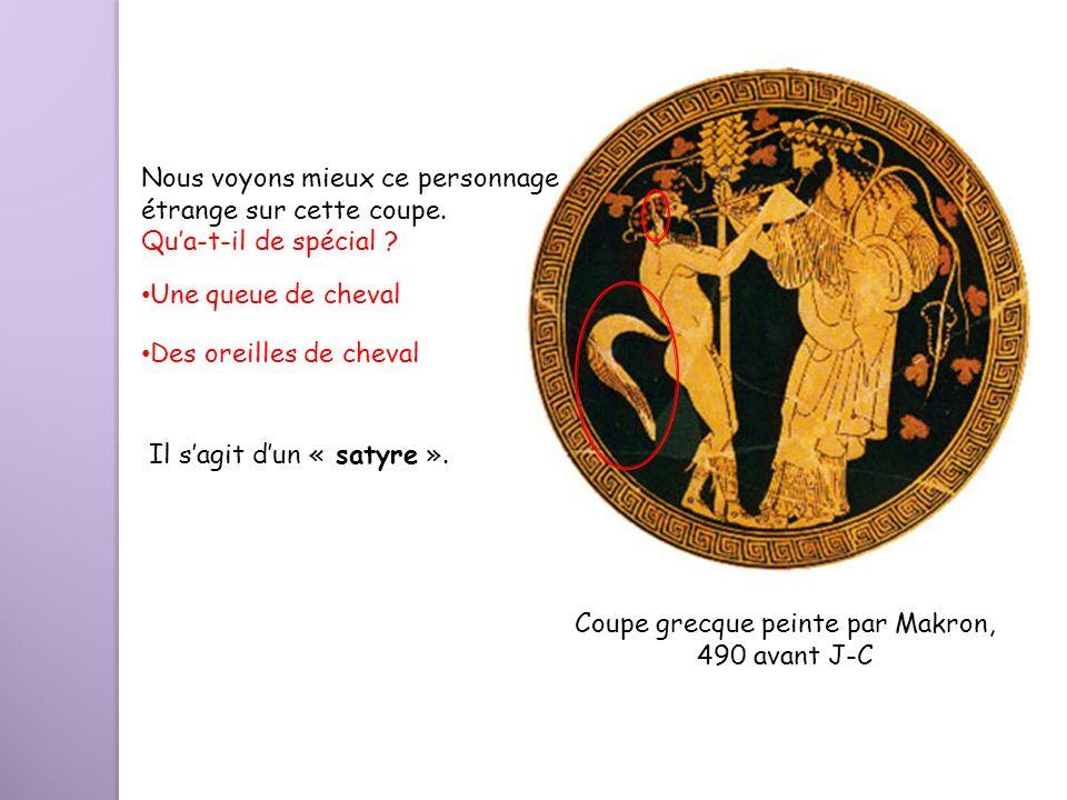 Coupe grecque peinte par Makron, 490 avant J-C Nous voyons mieux ce personnage étrange sur cette coupe. Qua-t-il de spécial ? Une queue de cheval Des