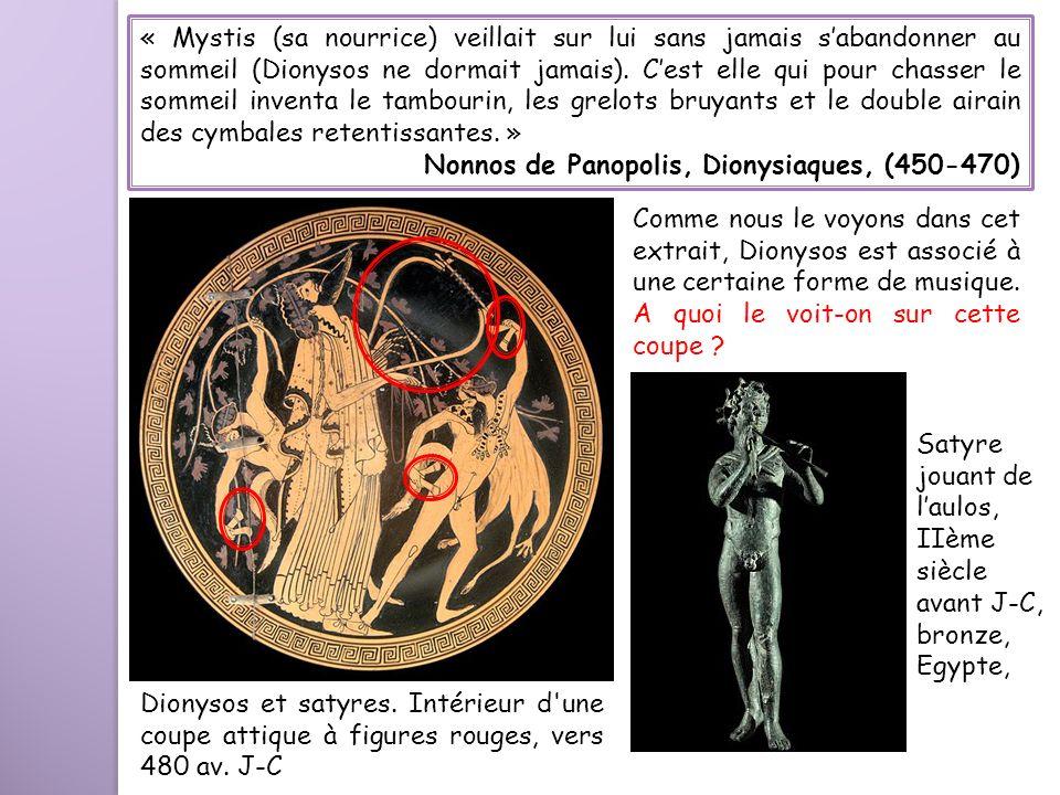 « Mystis (sa nourrice) veillait sur lui sans jamais sabandonner au sommeil (Dionysos ne dormait jamais). Cest elle qui pour chasser le sommeil inventa