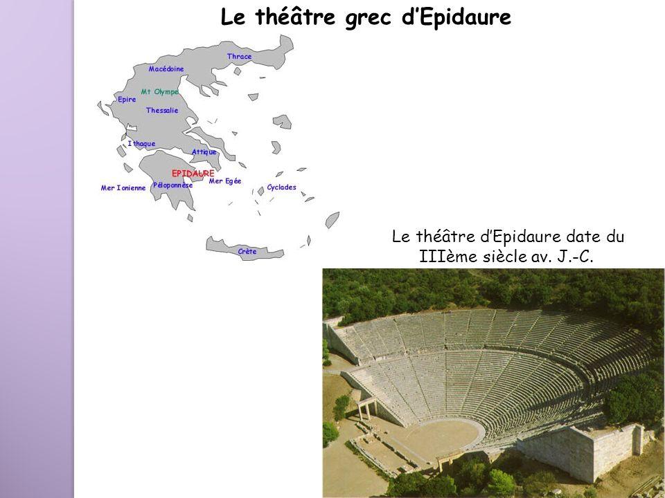 Le théâtre grec dEpidaure Le théâtre dEpidaure date du IIIème siècle av. J.-C.