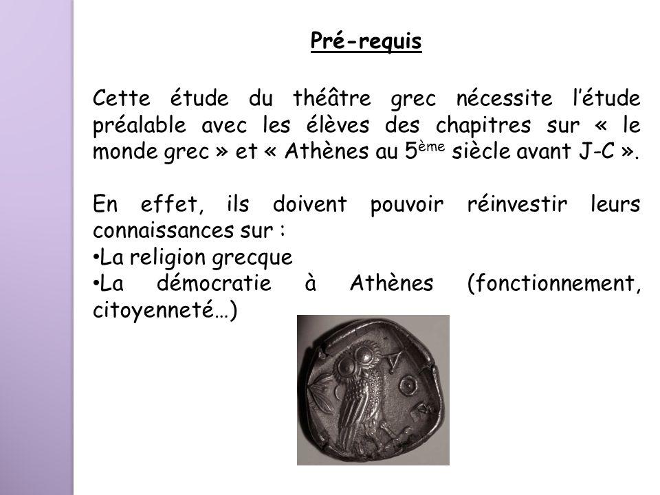 Cette étude du théâtre grec nécessite létude préalable avec les élèves des chapitres sur « le monde grec » et « Athènes au 5 ème siècle avant J-C ». E