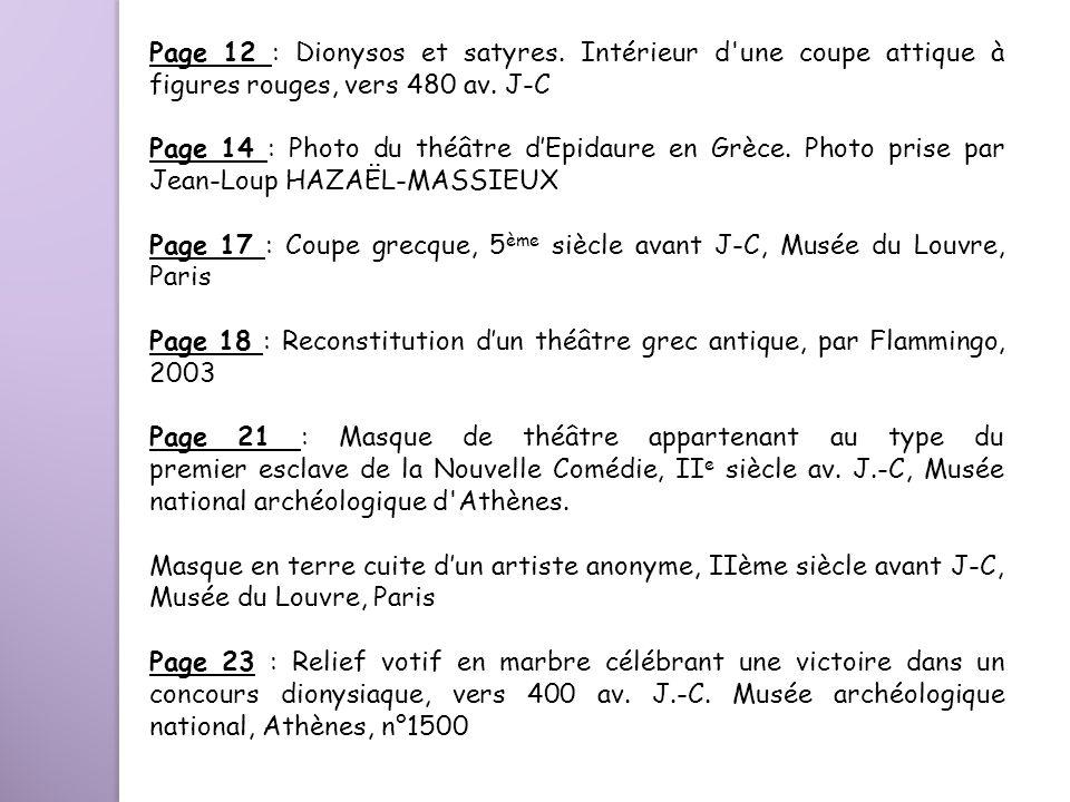 Page 12 : Dionysos et satyres. Intérieur d'une coupe attique à figures rouges, vers 480 av. J-C Page 14 : Photo du théâtre dEpidaure en Grèce. Photo p