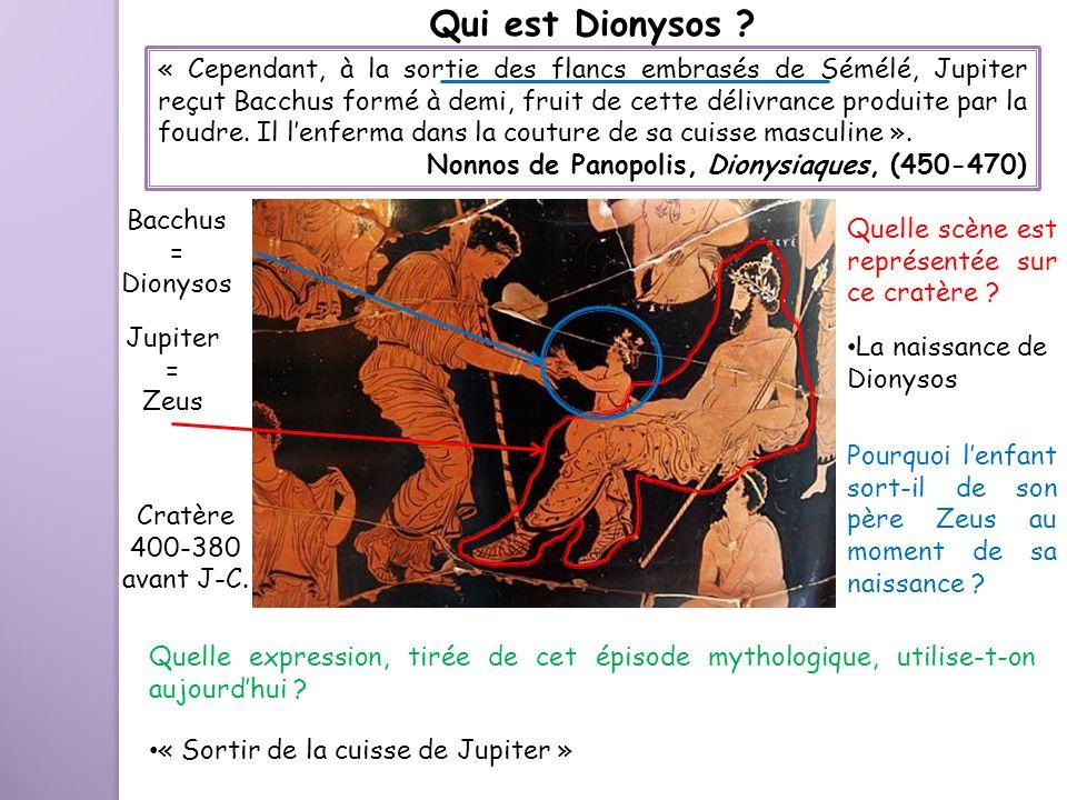 Qui est Dionysos ? Cratère 400-380 avant J-C. « Cependant, à la sortie des flancs embrasés de Sémélé, Jupiter reçut Bacchus formé à demi, fruit de cet