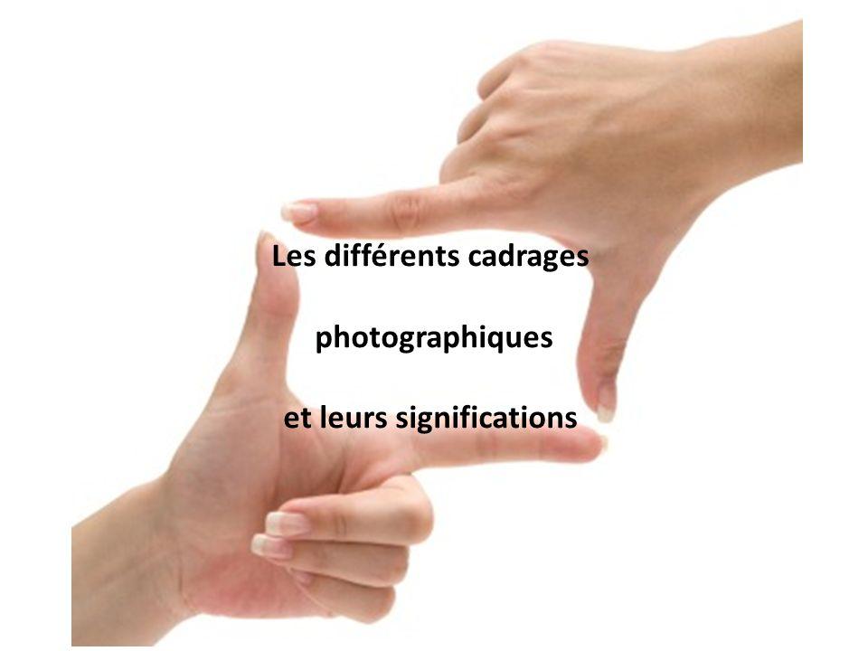 Les différents cadrages photographiques et leurs significations