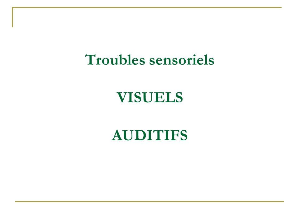 Troubles sensoriels VISUELS AUDITIFS