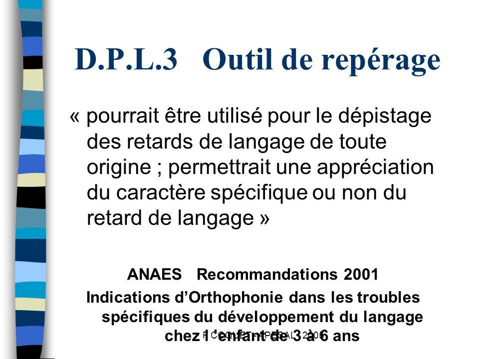 F COQUET - APESAL - 2005 D.P.L.3 Outil de repérage « pourrait être utilisé pour le dépistage des retards de langage de toute origine ; permettrait une