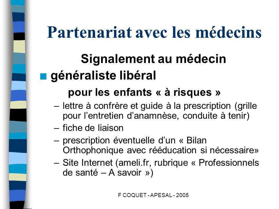 F COQUET - APESAL - 2005 Partenariat avec les médecins Signalement au médecin n généraliste libéral pour les enfants « à risques » –lettre à confrère
