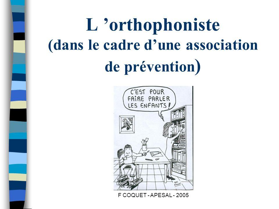 F COQUET - APESAL - 2005 L orthophoniste (dans le cadre dune association de prévention )